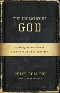 the-idolatry-of-god-breaking-our-addiction-to-certainty-and-satisfaction