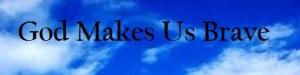 God Makes Us Brave
